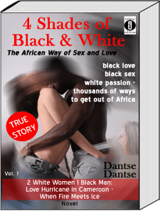 Book Cover: 4 Shades of Black & White The African Way of Sex and Love: black love, black sex, white passion – thousands of ways to get out of Africa