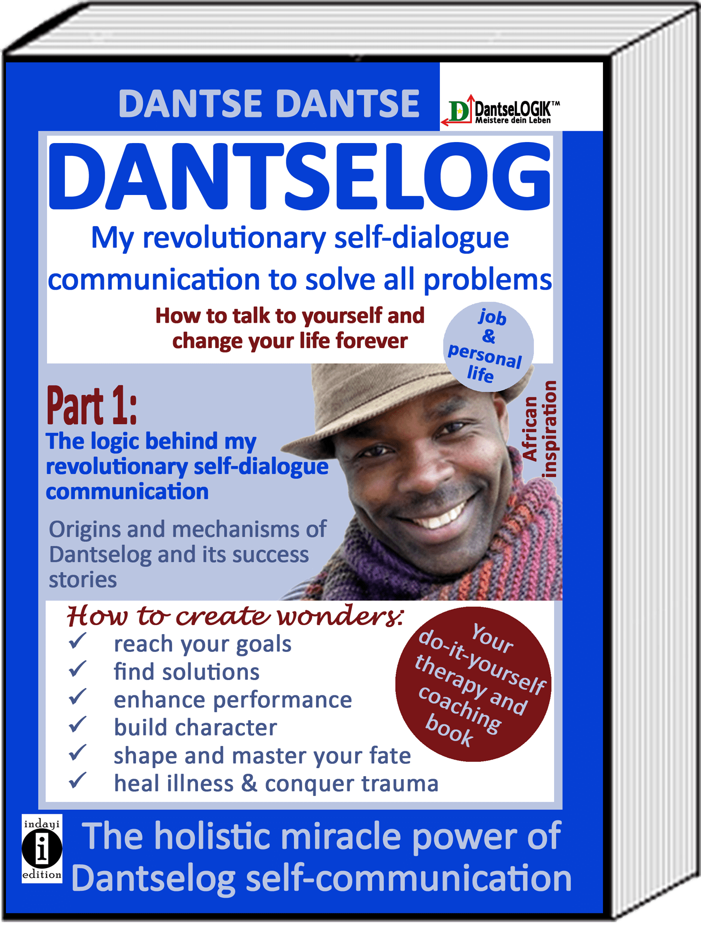 DANTSELOG - My revolutionary self-dialogue communication to solve all problems - How to talk to yourself and change your life forever. Part 1: The logic behind my revolutionary self-dialogue communication