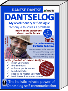 Book Cover: DANTSELOG - My revolutionary self-dialogue communication to solve all problems - How to talk to yourself and change your life forever. Part 2: The problem-solving Dantselog-Technique The Dantselog-101 for beginners