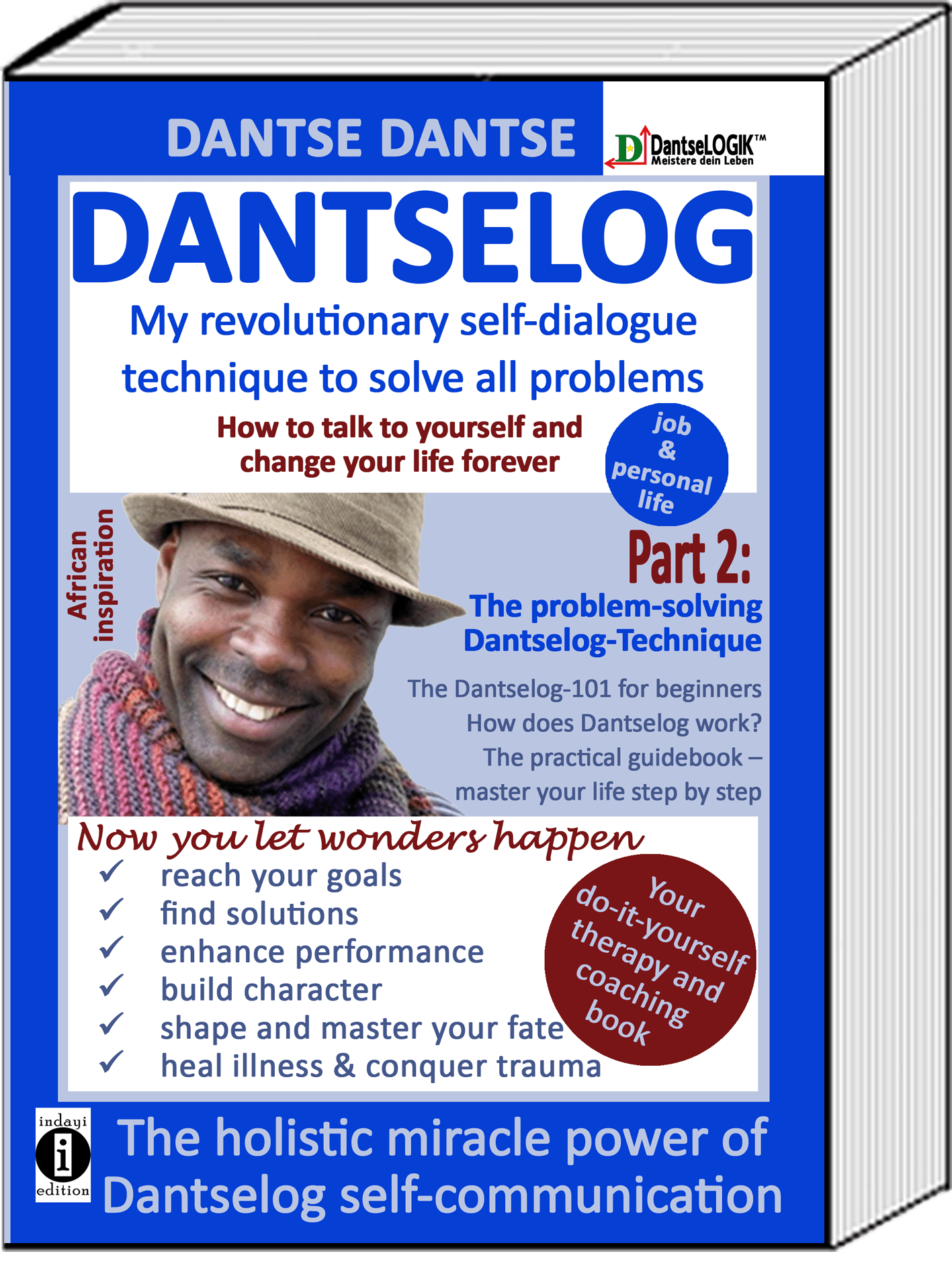 DANTSELOG - My revolutionary self-dialogue communication to solve all problems - How to talk to yourself and change your life forever. Part 2: The problem-solving Dantselog-Technique The Dantselog-101 for beginners