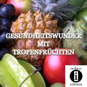 Gesundheitswunder mit Tropenfrüchten