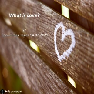 What is Love? // Spruch des Tages 14.07.2021