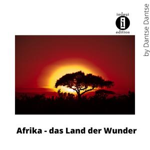 Afrika – das Land der Wunder