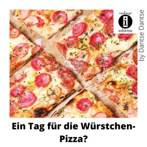 Ein Tag für die Würstchen-Pizza?
